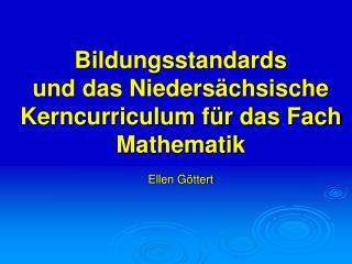Bildungsstandards und das Nieders�chsische Kerncurriculum f�r das Fach Mathematik Ellen G�ttert