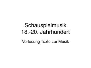 Schauspielmusik 18.-20. Jahrhundert