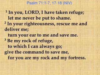Psalm 71:1-7, 17-18 (NIV)