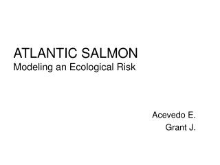 ATLANTIC SALMON Modeling an Ecological Risk