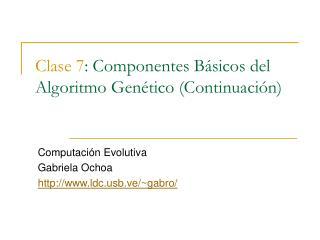 Clase 7 : Componentes Básicos del Algoritmo Genético (Continuación)