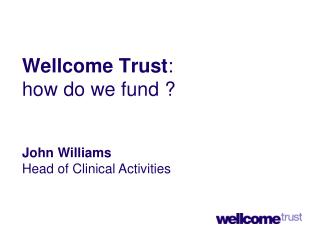 Wellcome Trust :  how do we fund ?