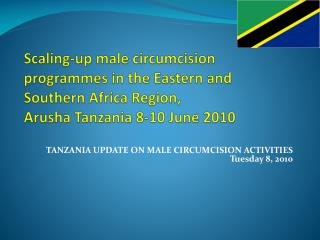 TANZANIA UPDATE ON MALE CIRCUMCISION ACTIVITIES  Tuesday 8, 2010