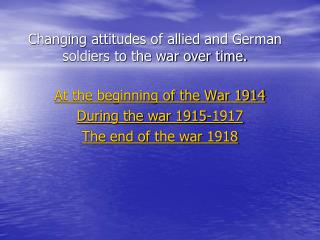 Changing attitudes of allied and German soldiers to the war over time.