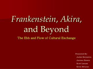 Frankenstein ,  Akira , and Beyond