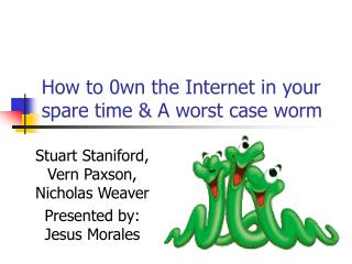 How to 0wn the Internet in your spare time & A worst case worm