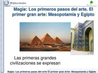 Magia: Los primeros pasos del arte. El primer gran arte: Mesopotamia y Egipto