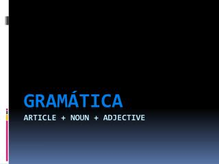 GRAMÁTICA ArtICLE + NOUN + ADJECTIVE