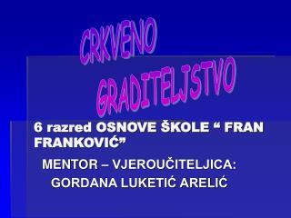 """6 razred OSNOVE ŠKOLE """" FRAN FRANKOVIĆ"""""""