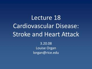 Lecture 18 Cardiovascular Disease: Stroke and Heart Attack