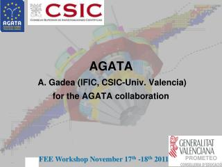 AGATA  A. Gadea (IFIC, CSIC-Univ. Valencia) for the AGATA collaboration