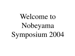 Welcome to Nobeyama Symposium 2004