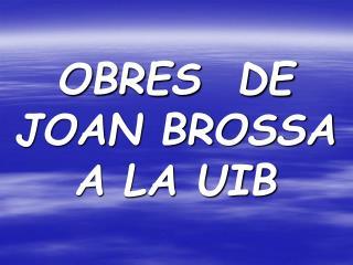 OBRES  DE   JOAN BROSSA  A LA UIB