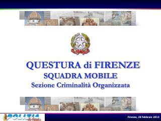QUESTURA di FIRENZE SQUADRA MOBILE Sezione Criminalità Organizzata