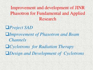 Improvement and development of JINR Phasotron for Fundamental and Applied Research