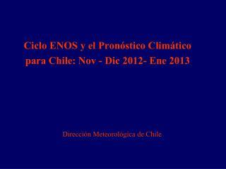 Ciclo ENOS y el Pronóstico Climático  para Chile: Nov - Dic 2012- Ene 2013