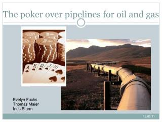 The poker over pipelines for oil and gas