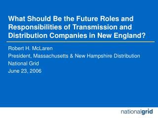 Robert H. McLaren President, Massachusetts & New Hampshire Distribution National Grid