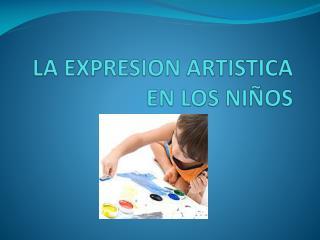 LA EXPRESION ARTISTICA EN LOS NIÑOS