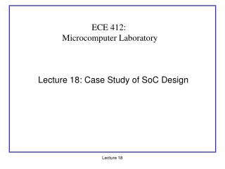 Lecture 18: Case Study of SoC Design