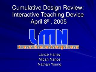 Cumulative Design Review: Interactive Teaching Device  April 8 th , 2005