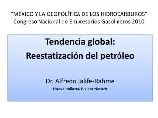"""""""MÉXICO Y LA GEOPOLÍTICA DE LOS HIDROCARBUROS"""" Congreso Nacional de Empresarios Gasolineros 2010"""