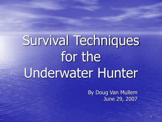 Survival Techniques for the  Underwater Hunter