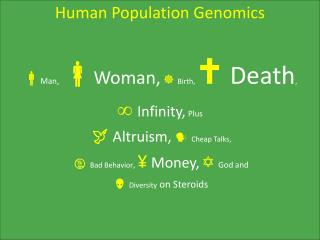 Human Population Genomics  Man,  Woman,   Birth,    Death ,   Infinity, Plus