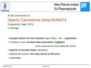 A few comments on Opacity Calculations Using ADAS214 Cadarache, Sept. 2012 K. Behringer