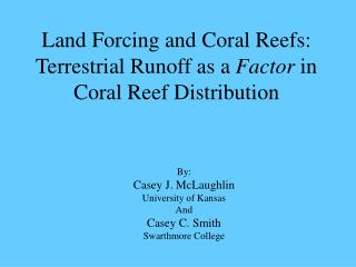 Land Forcing and Coral Reefs:  Terrestrial Runoff as a  Factor  in Coral Reef Distribution