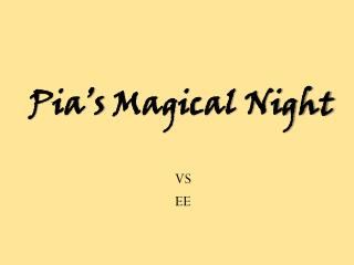Pia's  Magical Night