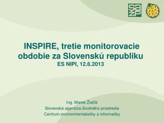 INSPIRE, tretie monitorovacie obdobie za Slovenskú  republiku ES NIPI, 12.6.2013