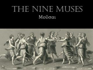 The Nine Muses Μοῦσαι