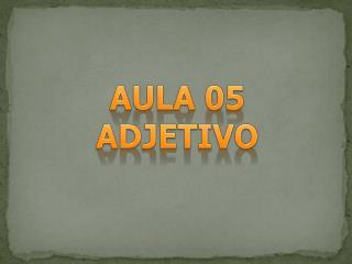 AULA 05 ADJETIVO