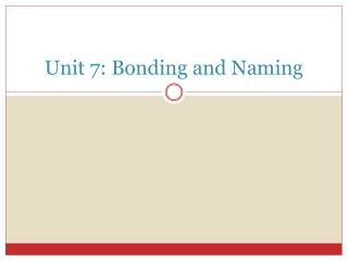 Unit 7: Bonding and Naming
