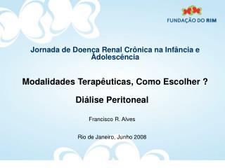 Diálise Peritoneal Francisco R. Alves Rio de Janeiro, Junho 2008