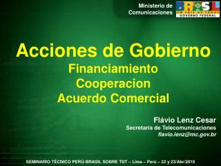 Flávio Lenz Cesar Secretaria de Telecomunicaciones flavio.lenz@mc.br