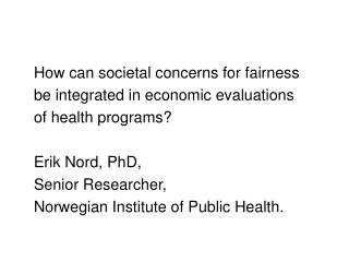 How can societal concerns for fairness    be integrated in economic evaluations