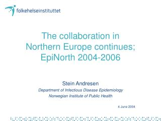 The collaboration in  Northern Europe continues;  EpiNorth 2004-2006
