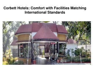 Corbett Hotels: Comfort with Facilities Matching Internation