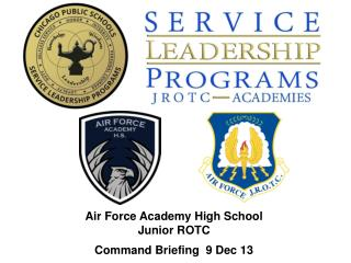 Air Force Academy High School Junior ROTC Command Briefing  9 Dec 13
