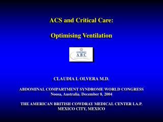 ACS and Critical Care: Optimising Ventilation CLAUDIA I. OLVERA  M.D.