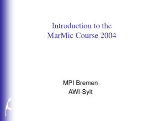 Introduction to the MarMic Course 2004