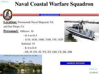 Naval Coastal Warfare Squadron  Location: Portsmouth Naval Shipyard, VA  and San Diego, Ca