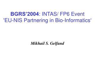 BGRS'2004 : INTAS /  FP 6  Event ' EU - NIS Partnering in Bio - Informatics '