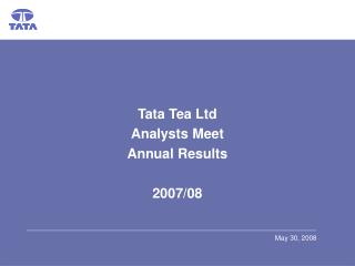 Tata Tea Ltd Analysts Meet Annual Results  2007/08
