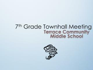 7 th  Grade Townhall Meeting