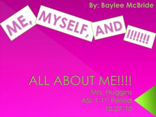 ALL ABOUT ME!!!! Mrs. Huggins ASL 1-1 ST  Period 10-27-10