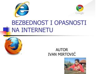 BEZBEDNOST I OPASNOSTI NA INTERNETU