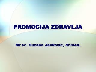PROMOCIJA ZDRAVLJA  Mr.sc. Suzana Janković, drd.